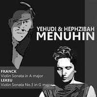 Franck: Violin Sonata in A Major - Lekeu: Violin Sonata No. 3 in G Major — Сезар Франк, Yehudi Menuhin, Hephzibah Menuhin