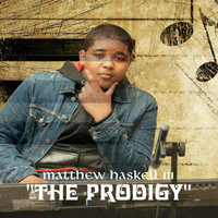 The Prodigy — Matthew Haskell III
