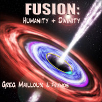 Fusion: Humanity+Divinity — Greg Mailloux