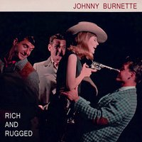 Rich And Rugged — Johnny Burnette