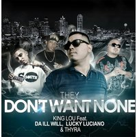 They Don't Want None (feat. Da Ill Will, Lucky Luciano & Thyra) — King Lou