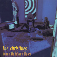 Living At The Bottom Of The Sea — The Christines