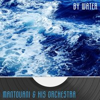 By Water — Mantovani & His Orchestra
