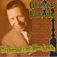 It's Turned Out Nice Again — George Formby
