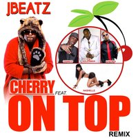 Cherry on Top [feat. Top Adlerman, Oswald, Phatboi & Nashelle] — Oswald, JBeatz, Top Adlerman, Nashelle, Phatboi