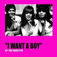 I Want a Boy — The Ronettes