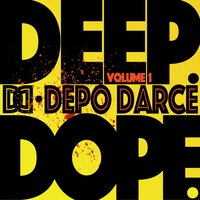 Deep. Dope. Volume 1 — Depo Darce