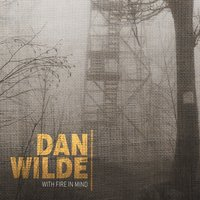 With Fire in Mind — Dan Wilde
