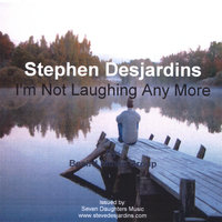 I'm Not Laughing Any More — Stephen Desjardins