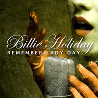Remember Lady Day (Gone for 50 Years) — Billie Holiday
