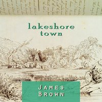 Lakeshore Town — James Brown, The Wobblers, Henry Marr