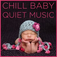 Chill Baby Quiet Music: Soothing Sounds for to Calm Your Baby Down — сборник