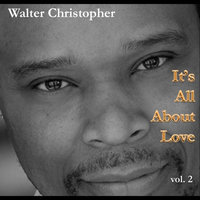 It's All About Love, Vol. 2 — Walter Christopher