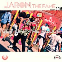 G.O.T.F. (Get off the Floor) [feat. Ddm] — DDM, JaRon the Fame