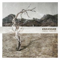 Larger Than Life — Endanger