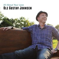 All About Your Love — Ole Gustav Johnsen