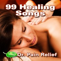 99 Healing Songs: Music for Relaxation, Yoga, Deep Massage, Meditation at the Spa and Spirituality — Doctor Pain Relief
