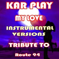 My Love: Tribute to Route 94 — Kar Play