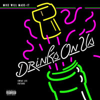 Drinks On Us — Mike WiLL Made It, Swae Lee, Future