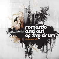 Six Leaves Left — Romanto, Out Of The Drum