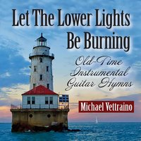 Let the Lower Lights Be Burning: Old-Time Instrumental Guitar Hymns — Michael Vettraino
