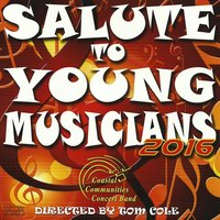 Salute to Young Musicians 2016 — John Williams, Coastal Communities Concert Band, Tom Cole, John Philip Sousa, Bruce Broughton, Julius Fucik, Вольфганг Амадей Моцарт