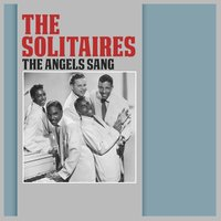 The Angels Sang — Solitaires