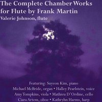 The Complete Chamber Works for Flute By Frank Martin — Valerie Johnson