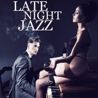 Late Night Jazz - Club Music & Chill Lounge Songs — Smooth Sexy Saxophone Instrumentals Band