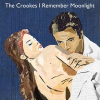 I Remember Moonlight — The Crookes