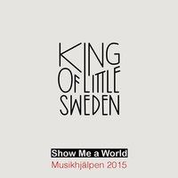Show Me a World — King of Little Sweden