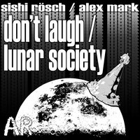 Don't Laugh / Lunar Society — Sishi Roesch, Alex Mark