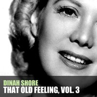 That Old Feeling, Vol. 3 — Dinah Shore