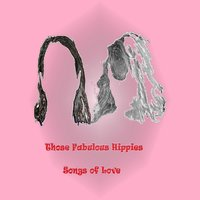 Songs of Love — Those Fabulous Hippies