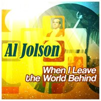 When I Leave the World Behind — Al Jolson