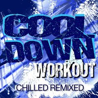 Cooldown Workout - Chilled Remixed — Workout Remix Factory