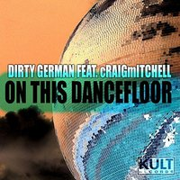 Kult Records Presents: On This Dancefloor Part 2 — Dirty German feat. Craig Mitchell