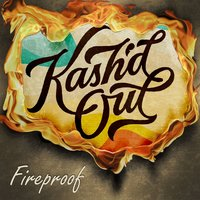 Fireproof — Kash'd Out