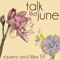 Ravens and Lilies EP — Talk Like June