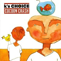 Cocoon Crash — K's Choice