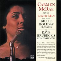 "Carmen Mcrae Sings ""Lover Man"" And Other Billie Holiday Classics & Dave Brubeck's Compositions — Carmen Mcrae"