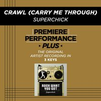 Crawl (Carry Me Through) (Premiere Performance Plus Track) — Superchick