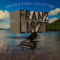 Franz Liszt: Organ & Piano Collection — Ференц Лист