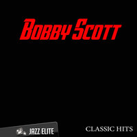 Classic Hits By Bobby Scott — Bobby Scott