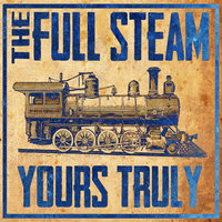 Yours Truly — The Full Steam