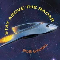 Stay Above the Radar — Bob Grubel