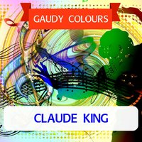 Gaudy Colours — Claude King