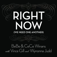 Right Now (We Need One Another) — Bebe & Cece Winans, BeBe & CeCe Winans with Vince Gill and Wynonna Judd