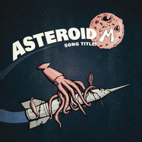 Song Title! — Asteroid M