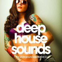 Deep House Sounds (The Underground Selection, Vol. 2) — сборник